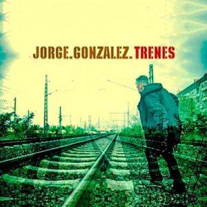 JORGE GONZALEZ - TRENES