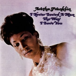 ARETHA FRANKLIN - I NEVER LOVED A MAN TH
