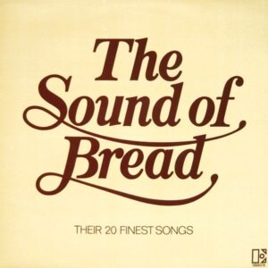 Bread – The Sound Of Bread – Their 20 Finest Songs
